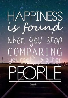 Happiness is found when you stop comparing yourself to other people #quote