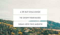 A 30 Day Challenge To Show Your Blog Some Love This Month