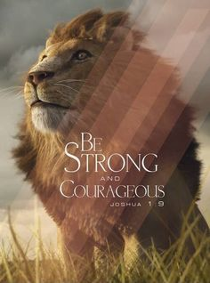"""Joshua 1:9 English Standard Version (ESV)   Have I not commanded you? Be strong and courageous. Do not be frightened, and do not be dismayed, for the Lord your God is with you wherever you go."""""""