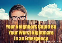 #Preppers-Today's neighbors can morph into tomorrow's marauders in the blink of an eye.#shtf