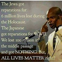 Why is it that a Black can be witnessed suffering; and yet, no one sees the merit of reparations for Blacks!