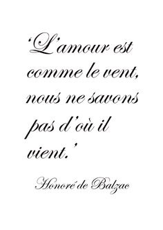 """♔ """"Love is like the wind, we don't know where it comes from."""" Honoré de Balzac"""