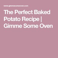 The Perfect Baked Potato Recipe | Gimme Some Oven