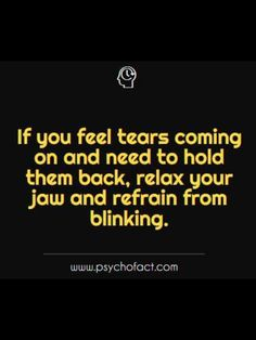 If you feel tears coming on and need to hold them back, relax your jaw and refrains from blinking. Psychology Says, Psychology Fun Facts, Psychology Quotes, True Quotes, Best Quotes, Psycho Facts, Physiological Facts, Science Facts, Life Advice