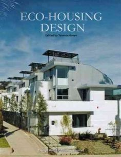 Eco-housing design / edited by Tris Green.-- Hong Kong : Design Media, 2013.