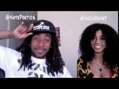 Nate Poetics and India Benet (daughter of Eric Benet).  So glad they retweeted me on Twitter :)