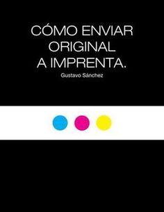 "Enviar original a imprenta Libro ""Cómo Enviar Original a Imprenta"" Autor: G.Sánchez. Diseño: C.Zambrano (Hikari) Programas: InDesign, Illustrator, Photoshop."