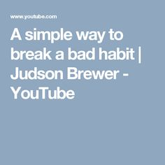 A simple way to break a bad habit | Judson Brewer - YouTube
