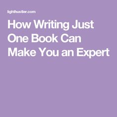 How Writing Just One Book Can Make You an Expert