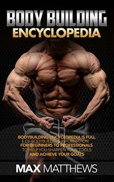 www.amazon.com: Bodybuilding Encyclopedia: Bodybuilding Encyclopedia is full of Bodybuilding information for beginners to professionals to help you sharpen your tools and achieve more from your workouts eBook: Max Matthews: Kindle Store