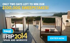 Only TWO DAYS LEFT to win our $100,000 trip to Spain and Morocco!