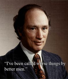 Pierre Elliot Trudeau upon hearing that Richard Nixon called him an Asshole.