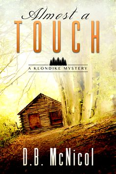 Book Three Klondike Mysteries: Almost a Touch: Klondike, PA - a small town with big secrets