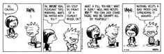 THE DAILY CALVIN: Calvin and Hobbes, March 22, 1989 - What a pill you are! What a jerk! Well, who needs you?! You can just stand there and be grumpy all by yourself! HMPH. | Nothing helps a bad mood like spreading it around.