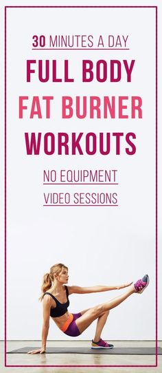 The Best Full Body Fat Burner Workouts – 30 Minutes A Day To Sweat The Fat Off