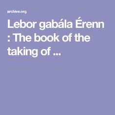 Lebor gabála Érenn : The book of the taking of ...