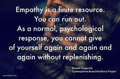 """""""I had never been told that empathy is a finite resource. You can run out. As a normal, psychological response, you cannot give of yourself again and again and again without replenishing."""" – Emmett Fitzgerald We need to have a talk about empathy. People who work inhelping professions tend to have big old hearts. We're … … Continue reading →"""