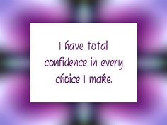 "Daily Affirmation for April 14, 2015 #affirmation #inspiration - ""I have total confidence in every choice I make."""