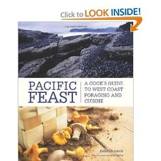 Pacific Feast: A Cook's Guide to West Coast Foraging and Cuisine: Jennifer Hahn: 9781594851025: Amazon.com: Books