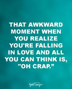 "18 Funny Love Quotes For The Most UN-Romantic Men  ""That awkward moment when you realize you're falling in love and all you can think is, 'OH CRAP.'"""