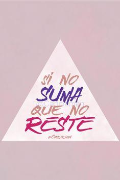 """Si no suma, que no reste"". – @Candidman #Candidman #Frases #Reflexion #Motivacion #Pareja #Autoestima #Suma #Resta #Triangulo #SiNoSumaQueNoReste #Pinterest"
