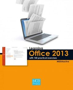 Learning Office 2013 With 100 Practical Excercises