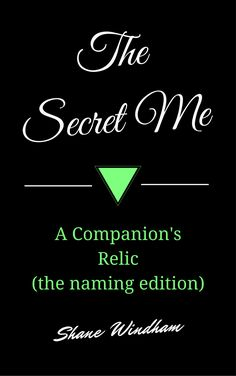 The Secret Me: A Companion's Relic (the naming edition) by Shane Windham