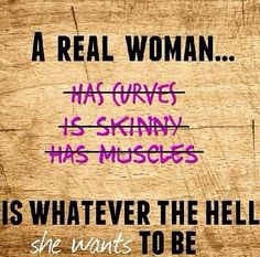 A Real Women Is Whoever The Hell She Wants To Be - Sassified
