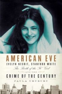 Evelyn Nesbit - American Eve  the story of obsession and celebrity