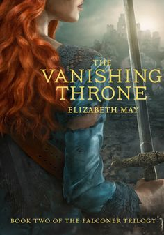The Vanishing Throne (The Falconer #2) by Elizabeth May - June 7th 2016 by Chronicle Books