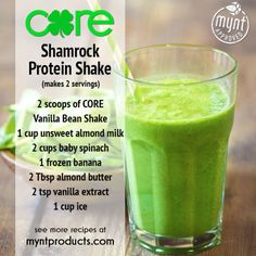 Saint Patrick's Day Green Shamrock Protein Shake – Celebrate St. Patrick's Day the healthy way with this Green Shamrock Protein Shake! Ingredients (2 servings): 2 scoops of CORE Vanilla Bean Shake 1 cup unsweetened almond milk 2 cups baby spinach 1 frozen banana 2 Tbsp almond butter 2 tsp vanilla extract 1 cup ice Directions: Add all ingredients to blender and blend for 60 seconds, or until smooth. Enjoy!