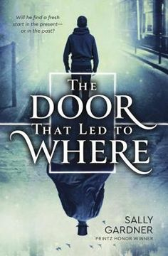 The Door That Lead to Where by Sally Gardner - November 8th 2016 by Delacorte Press