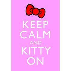 WANT! Keep Calm and Kitty On Poster $4.80