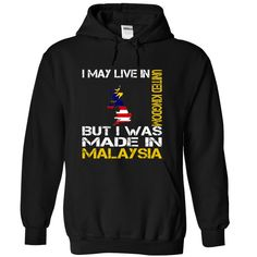 (Top Tshirt Fashion) I May Live in United Kingdom But I Was Made in Malaysia at Tshirt United States Hoodies, Funny Tee Shirts
