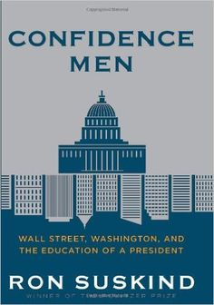new style c7cf7 905eb Confidence Men Wall Street, Washington, and the Education of a President  Ron