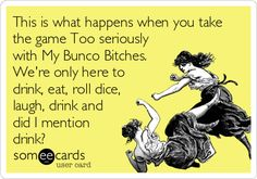 This is what happens when you take the game Too seriously with My Bunco Bitches. We're only here to drink, eat, roll dice, laugh, drink and did I mention drink?