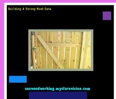 Building A Strong Wood Gate 074303 - Woodworking Plans and Projects!