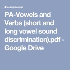 PA-Vowels and Verbs (short and long vowel sound discrimination).pdf - Google Drive