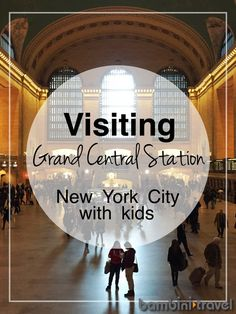 Visiting Grand Central Terminal (or Grand Central Station) with children | New York City with Kids | Bambini Travel