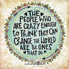 The people who are crazy enough to think they can change the world are the ones that do. Feel Good Quotes, Great Quotes, Quotes To Live By, Uplifting Quotes, Positive Quotes, Inspirational Quotes, Positive Life, Motivational, Words Quotes