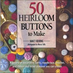 50 Heirloom Buttons to Make (eBook)  Great book, but I wish it was available in a form other than an ebook.