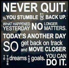 Never quit.