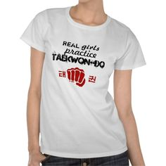 Real Girls Practice Taekwon-Do Tee-- I designed this