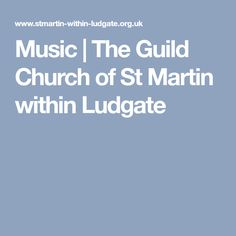 Music | The Guild Church of St Martin within Ludgate