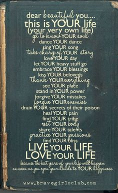 I LOVE this quote! Dear Beautiful - this is YOUR life (your very own life) get to know YOUR soul, dance YOUR dance, sing YOUR song ... #quotes #words #beautiful #life #soul #dance #inspiration