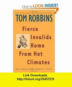 Fierce Invalids Home From Hot Climates (9780553379334) Tom Robbins , ISBN-10: 055337933X  , ISBN-13: 978-0553379334 ,  , tutorials , pdf , ebook , torrent , downloads , rapidshare , filesonic , hotfile , megaupload , fileserve