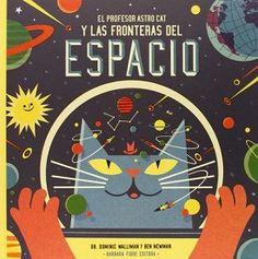 El profesor Astro Cat y las fronteras del espacio, con imágenes de Ben Newman y texto de Dominic Walliman, es un libro de conocimientos con unas explicaciones bien dadas, tanto porque los textos son claros como por la calidad de su presentación y su diseño, y unos personajillos simpáticos, Astro Cat y Astro Mouse, como guías.