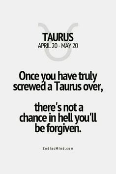 I think I'm a Taurus inside. Once you have truly screwed a Taurus over, there's not a chance in hell you'll be forgiven Taurus Quotes, Zodiac Signs Taurus, Zodiac Mind, Zodiac Quotes, Zodiac Facts, Taurus Memes, Horoscope Signs, Taurus Woman, Taurus And Gemini