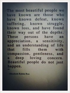 """""""The most people we have known are those who have known defeat, known suffering, known struggle, known loss, and have found their way out of the depths."""""""