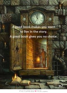 A good book makes you want to live in the story. A great book gives you no choice. Book quotes on PictureQuotes.com.